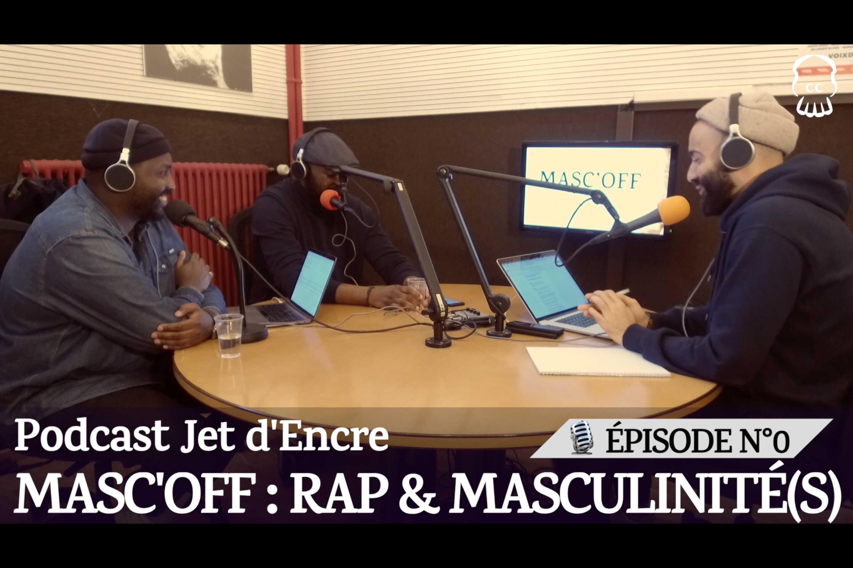 MASC'OFF, Rap et masculinité(s) – Podcast épisode 0